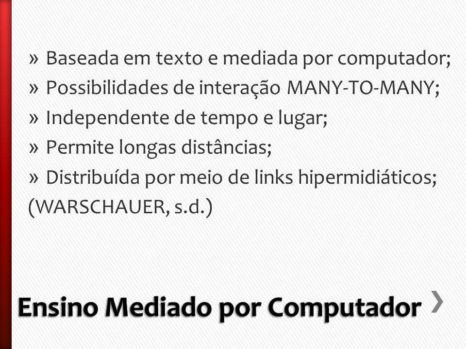 » Baseada em texto e mediada por computador; » Possibilidades de interação MANY-TO-MANY; » Independente de tempo e lugar; » Permite longas distâncias; » Distribuída por meio de links hipermidiáticos; (WARSCHAUER, s.d.)