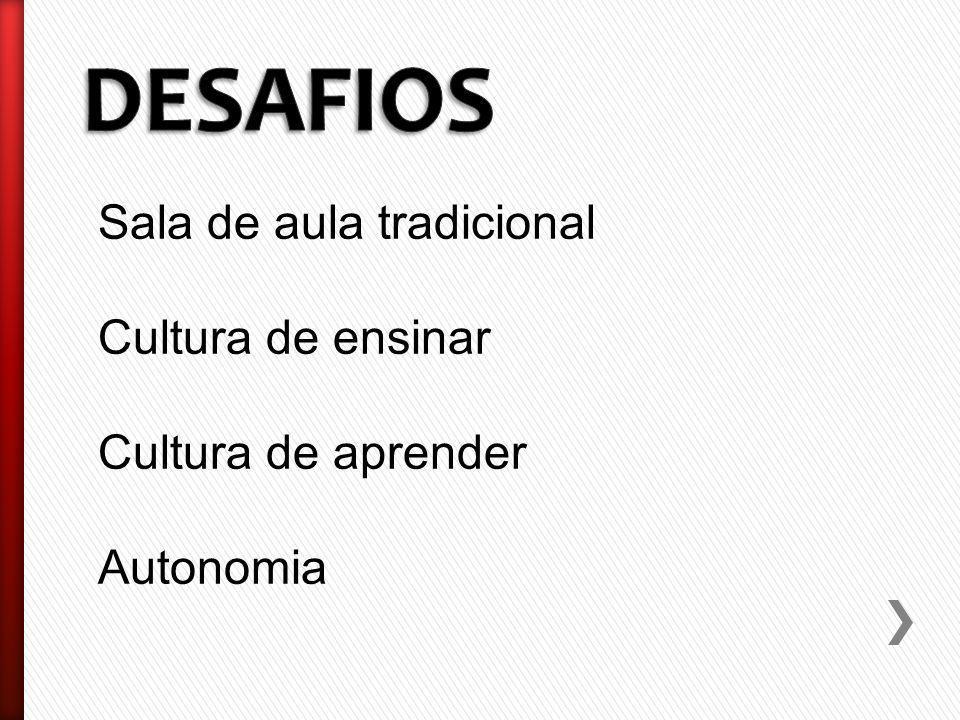 Sala de aula tradicional Cultura de ensinar Cultura de aprender Autonomia