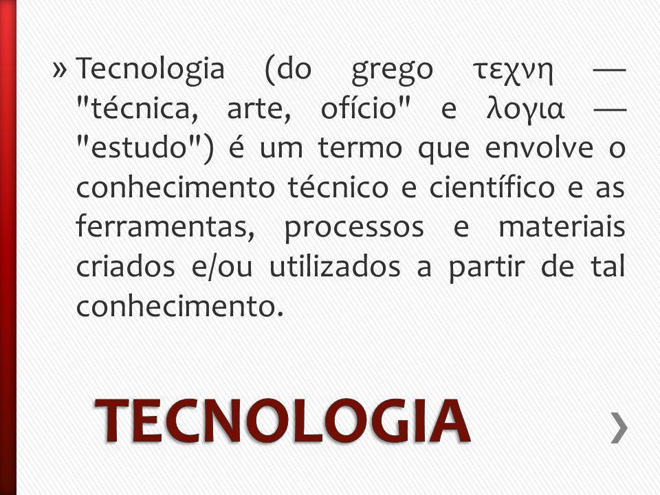 » Tecnologia (do grego τεχνη técnica, arte, ofício e λογια estudo ) é um termo que envolve o conhecimento técnico e científico e as ferramentas, processos e materiais criados e/ou utilizados a partir de tal conhecimento.