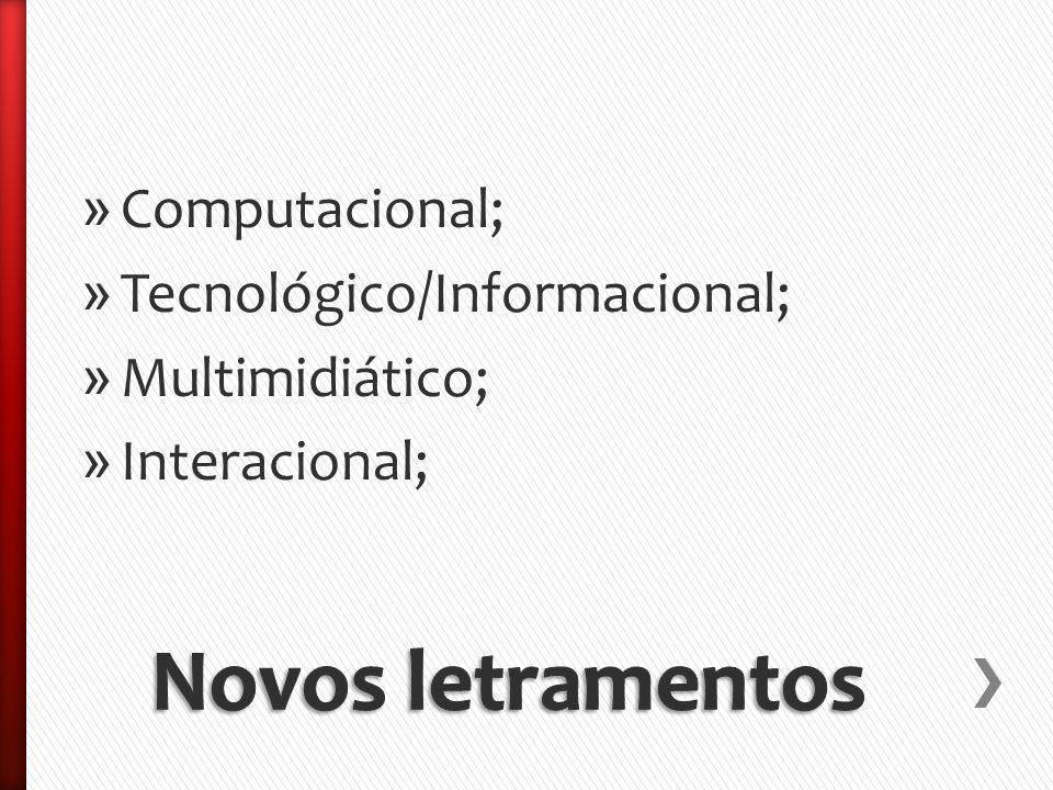 » Computacional; » Tecnológico/Informacional; » Multimidiático; » Interacional;