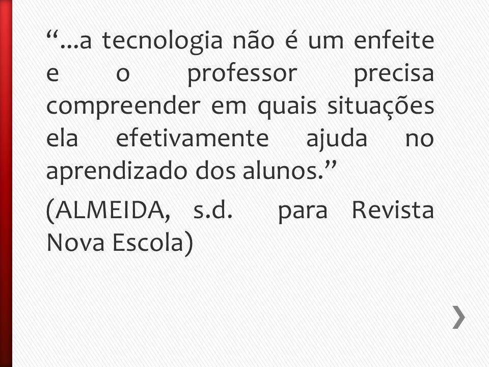 ...a tecnologia não é um enfeite e o professor precisa compreender em quais situações ela efetivamente ajuda no aprendizado dos alunos.