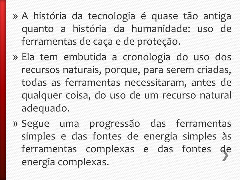 » A história da tecnologia é quase tão antiga quanto a história da humanidade: uso de ferramentas de caça e de proteção.
