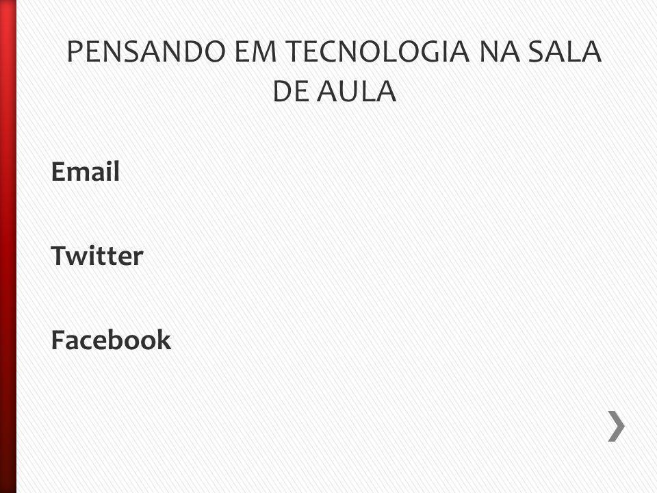 PENSANDO EM TECNOLOGIA NA SALA DE AULA Email Twitter Facebook