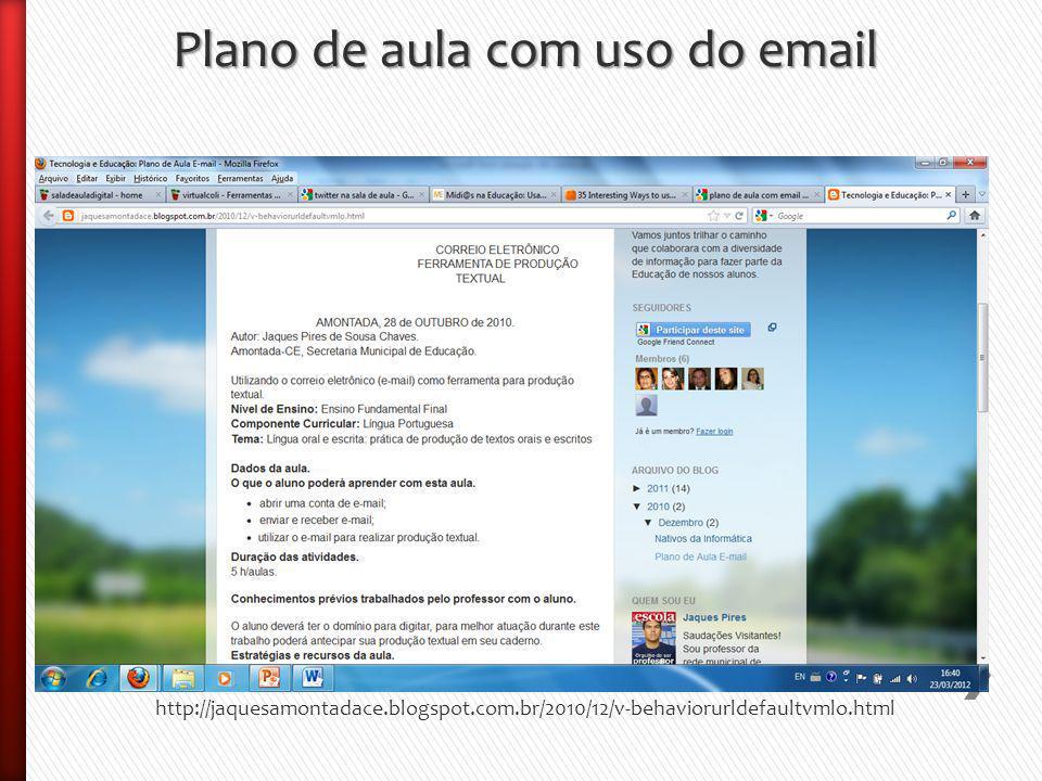 Plano de aula com uso do email http://jaquesamontadace.blogspot.com.br/2010/12/v-behaviorurldefaultvmlo.html