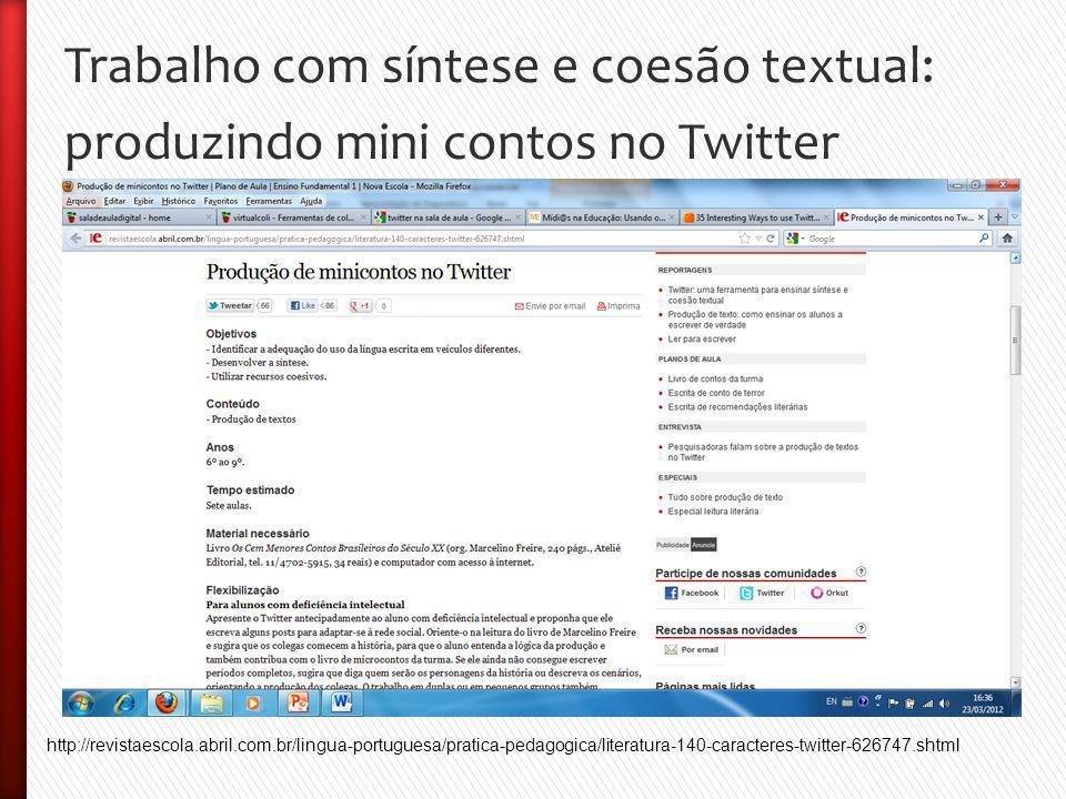 Trabalho com síntese e coesão textual: produzindo mini contos no Twitter http://revistaescola.abril.com.br/lingua-portuguesa/pratica-pedagogica/literatura-140-caracteres-twitter-626747.shtml