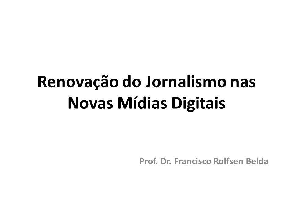 Renovação do Jornalismo nas Novas Mídias Digitais Prof. Dr. Francisco Rolfsen Belda