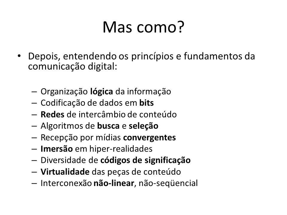 Mas como? Depois, entendendo os princípios e fundamentos da comunicação digital: – Organização lógica da informação – Codificação de dados em bits – R