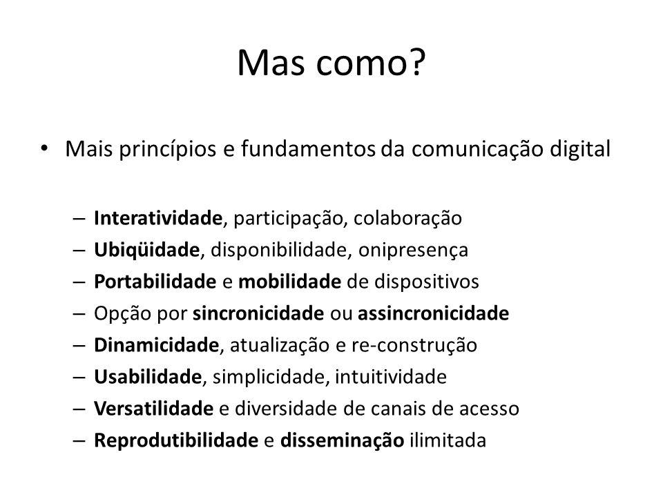Mas como? Mais princípios e fundamentos da comunicação digital – Interatividade, participação, colaboração – Ubiqüidade, disponibilidade, onipresença