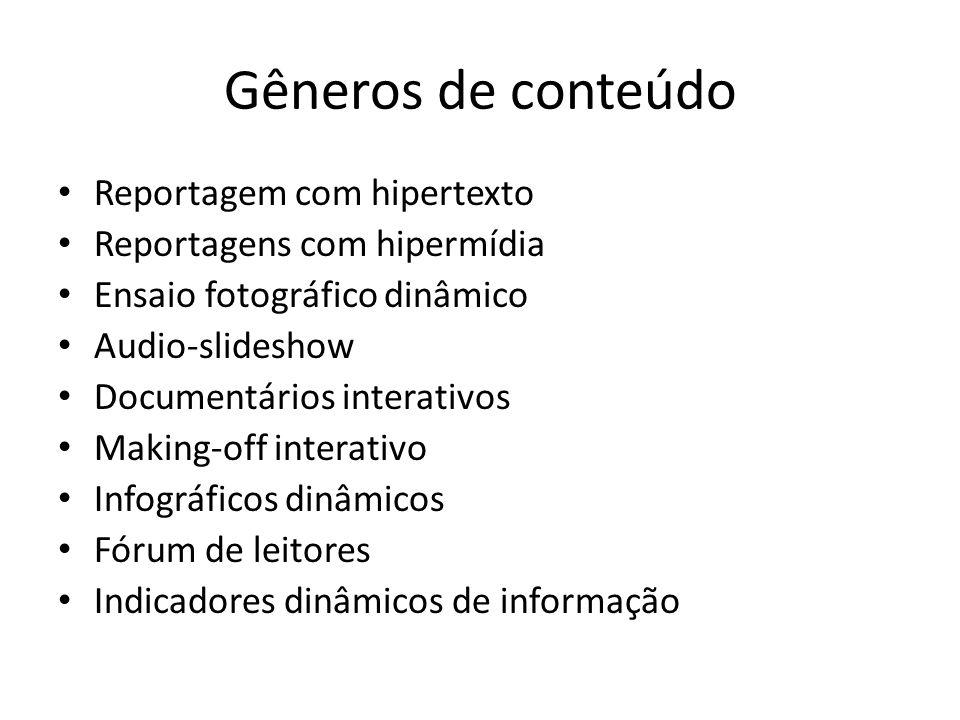 Gêneros de conteúdo Reportagem com hipertexto Reportagens com hipermídia Ensaio fotográfico dinâmico Audio-slideshow Documentários interativos Making-