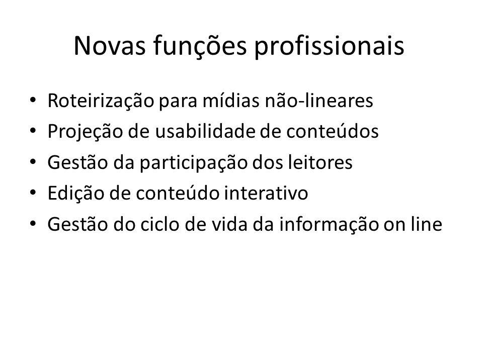 Novas funções profissionais Roteirização para mídias não-lineares Projeção de usabilidade de conteúdos Gestão da participação dos leitores Edição de c