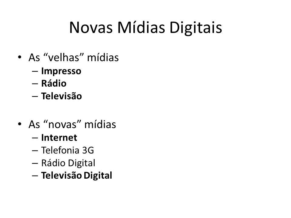 Novas Mídias Digitais As velhas mídias – Impresso – Rádio – Televisão As novas mídias – Internet – Telefonia 3G – Rádio Digital – Televisão Digital