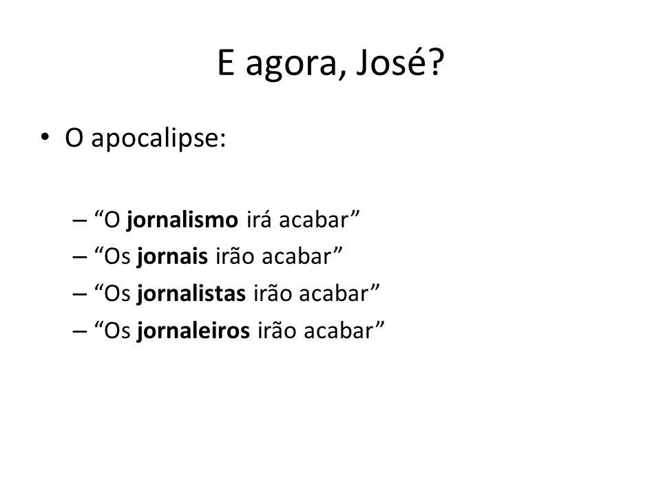 E agora, José? O apocalipse: – O jornalismo irá acabar – Os jornais irão acabar – Os jornalistas irão acabar – Os jornaleiros irão acabar