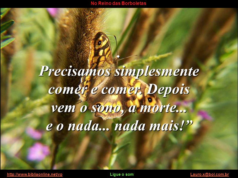 http://www.bibliaonline.net/vp Ligue o som Lauro.x@bol.com.brhttp://www.bibliaonline.net/vpLauro.x@bol.com.br No Reino das Borboletas Sejamos práticas