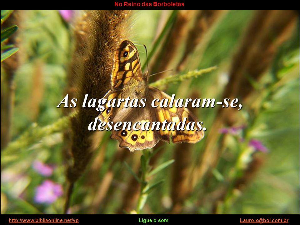 http://www.bibliaonline.net/vp Ligue o som Lauro.x@bol.com.brhttp://www.bibliaonline.net/vpLauro.x@bol.com.br No Reino das Borboletas. Precisamos simp