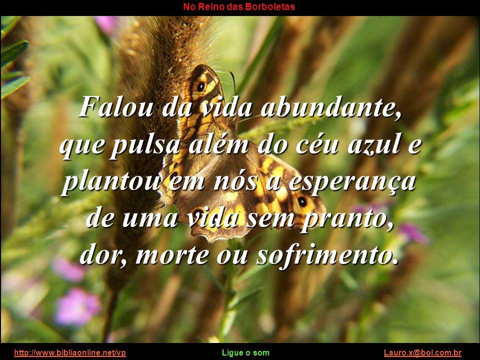 http://www.bibliaonline.net/vp Ligue o som Lauro.x@bol.com.brhttp://www.bibliaonline.net/vpLauro.x@bol.com.br No Reino das Borboletas À semelhança da