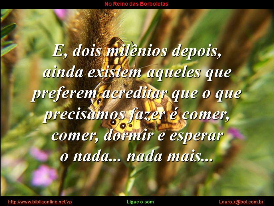 http://www.bibliaonline.net/vp Ligue o som Lauro.x@bol.com.brhttp://www.bibliaonline.net/vpLauro.x@bol.com.br No Reino das Borboletas Subiu ao Céu e d