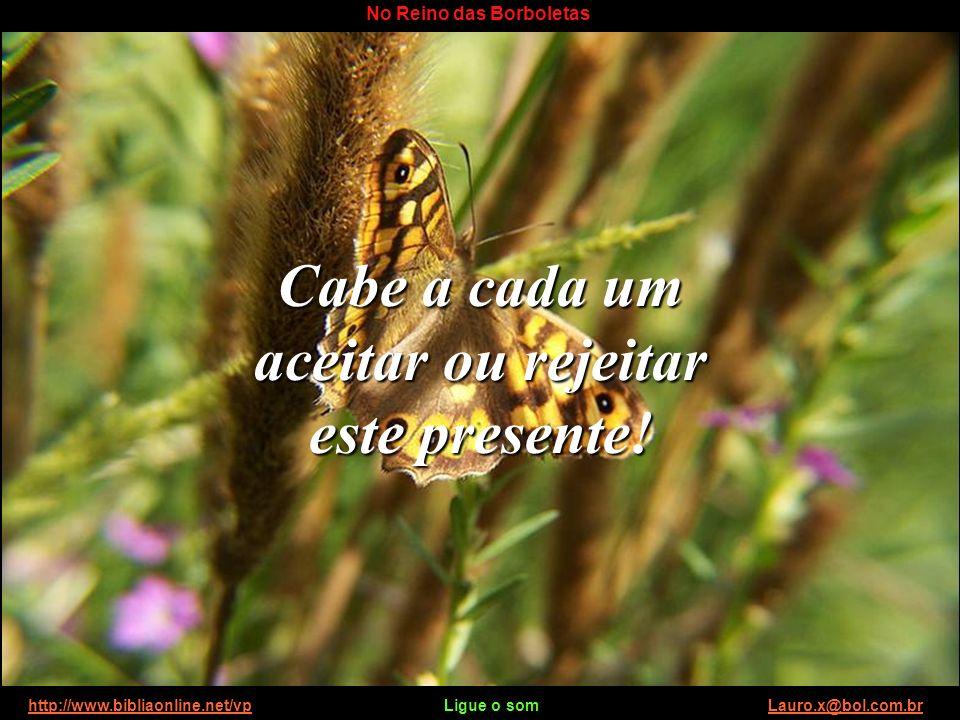 http://www.bibliaonline.net/vp Ligue o som Lauro.x@bol.com.brhttp://www.bibliaonline.net/vpLauro.x@bol.com.br No Reino das Borboletas Porquanto esta é