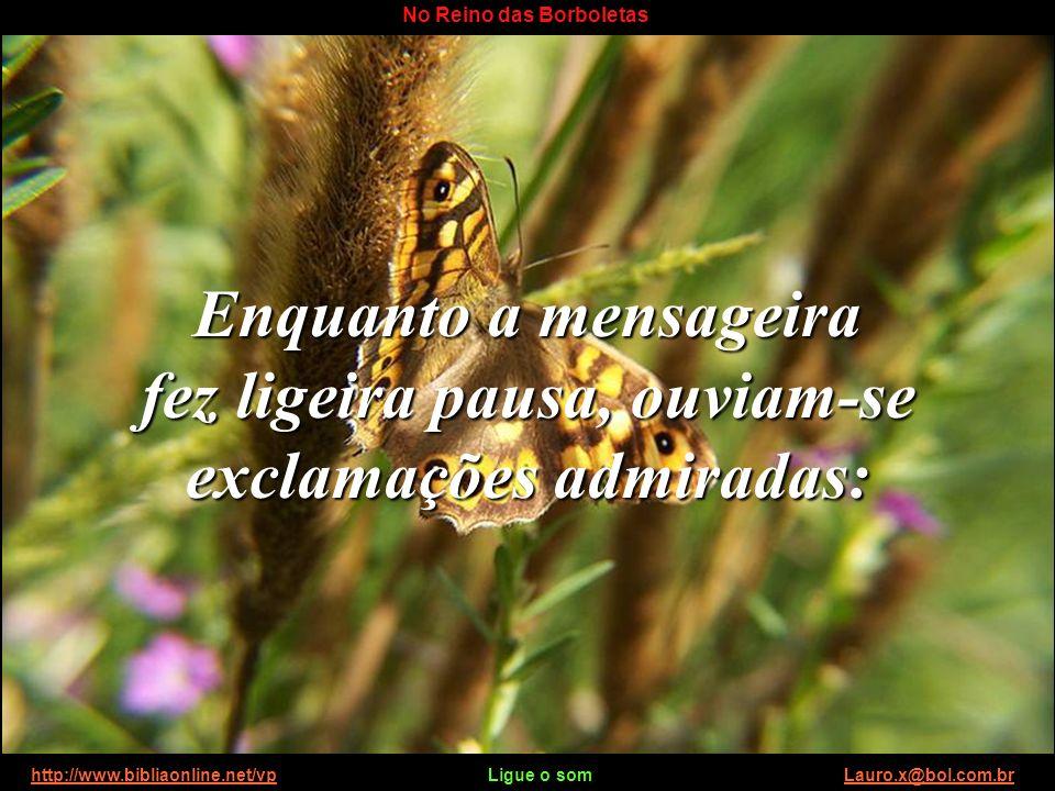 http://www.bibliaonline.net/vp Ligue o som Lauro.x@bol.com.brhttp://www.bibliaonline.net/vpLauro.x@bol.com.br No Reino das Borboletas.
