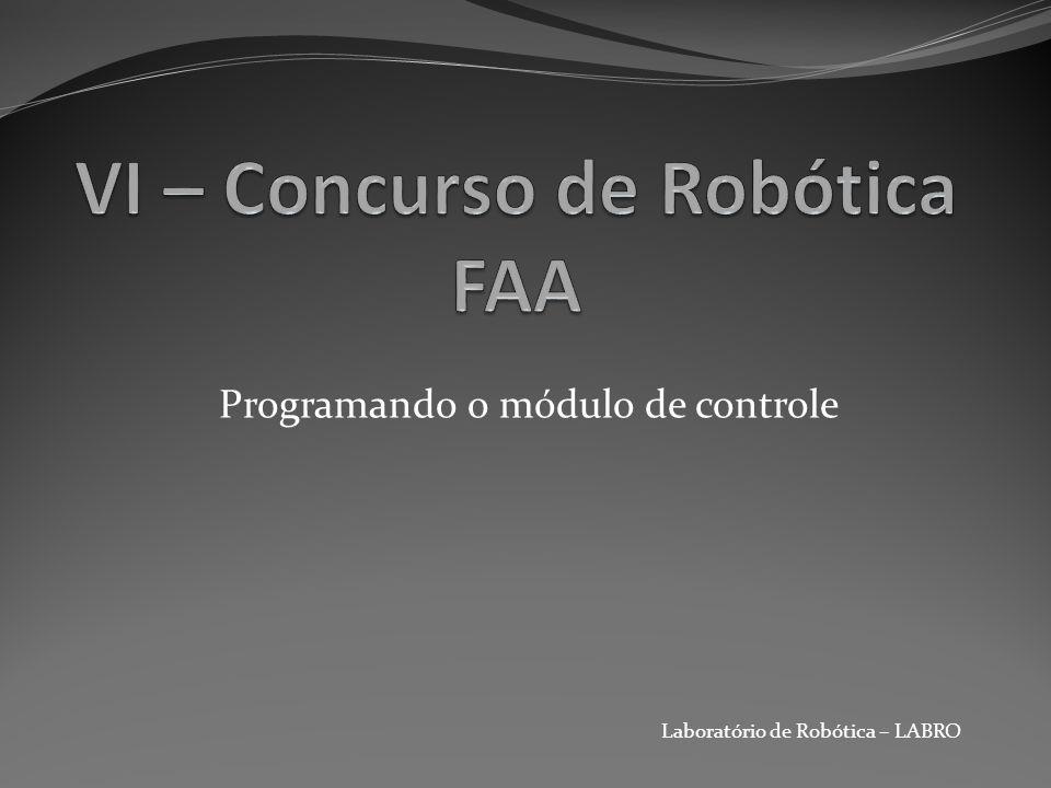 Laboratório de Robótica – LABRO Programando o módulo de controle