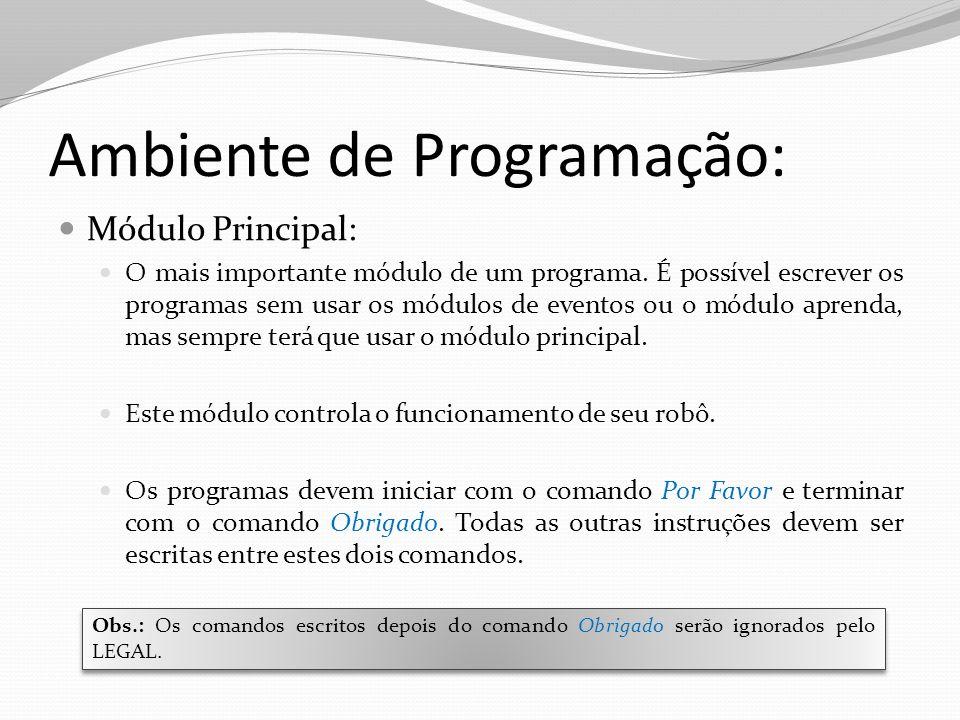 Ambiente de Programação: Módulo Principal: O mais importante módulo de um programa. É possível escrever os programas sem usar os módulos de eventos ou
