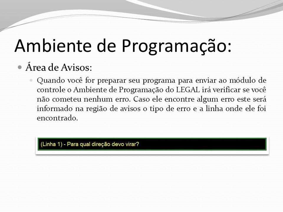 Ambiente de Programação: Área de Avisos: Quando você for preparar seu programa para enviar ao módulo de controle o Ambiente de Programação do LEGAL ir