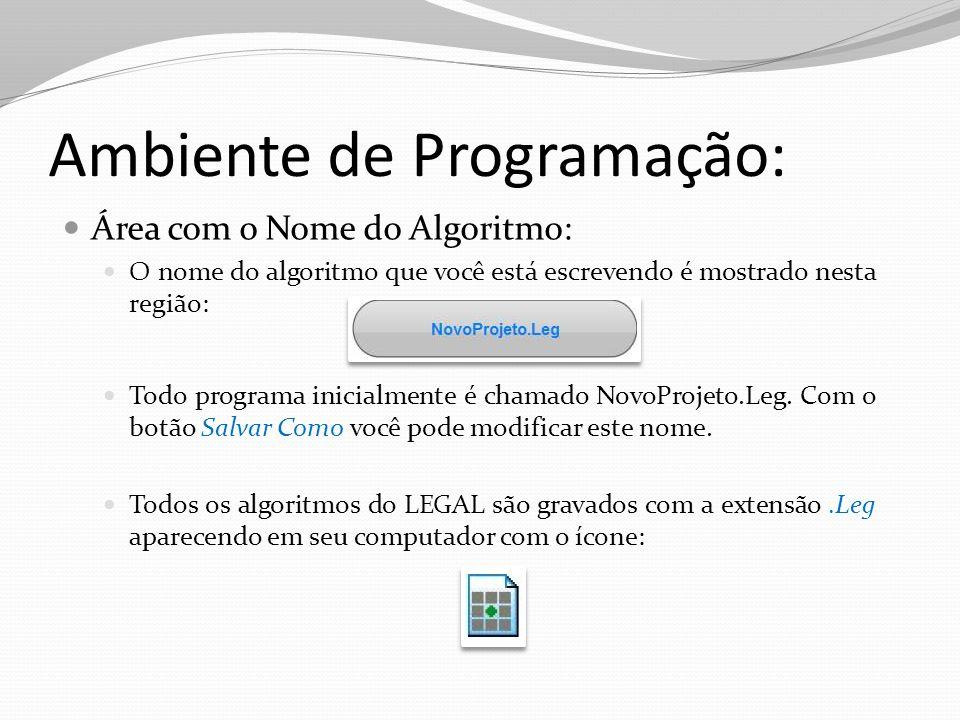 Ambiente de Programação: Área com o Nome do Algoritmo: O nome do algoritmo que você está escrevendo é mostrado nesta região: Todo programa inicialment