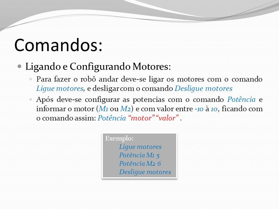 Comandos: Ligando e Configurando Motores: Para fazer o robô andar deve-se ligar os motores com o comando Ligue motores, e desligar com o comando Desli