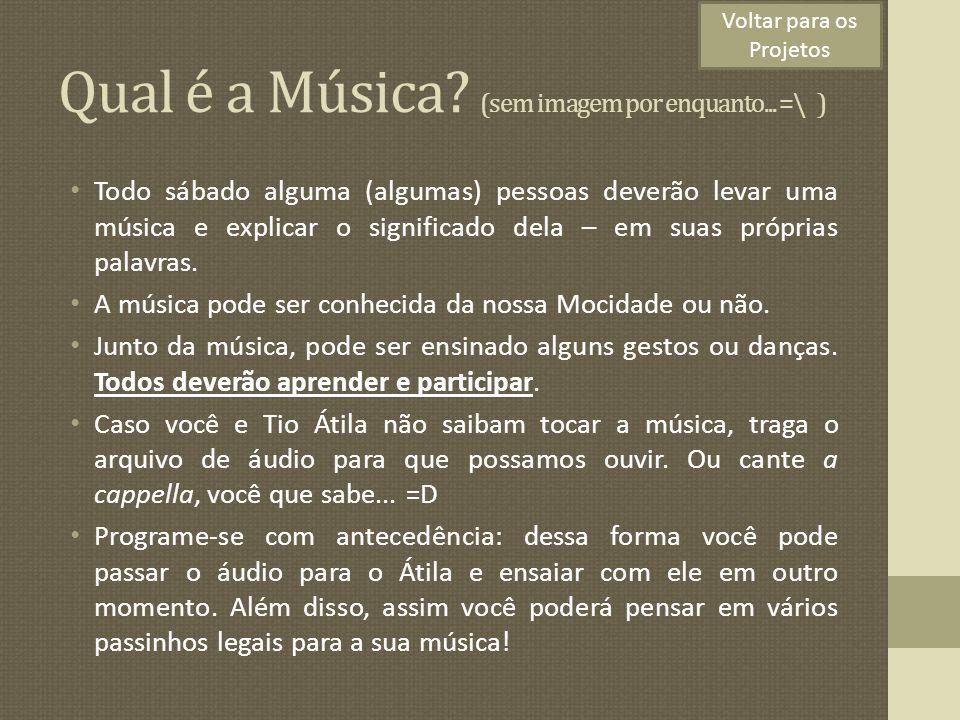 Qual é a Música? (sem imagem por enquanto... =\ ) Todo sábado alguma (algumas) pessoas deverão levar uma música e explicar o significado dela – em sua