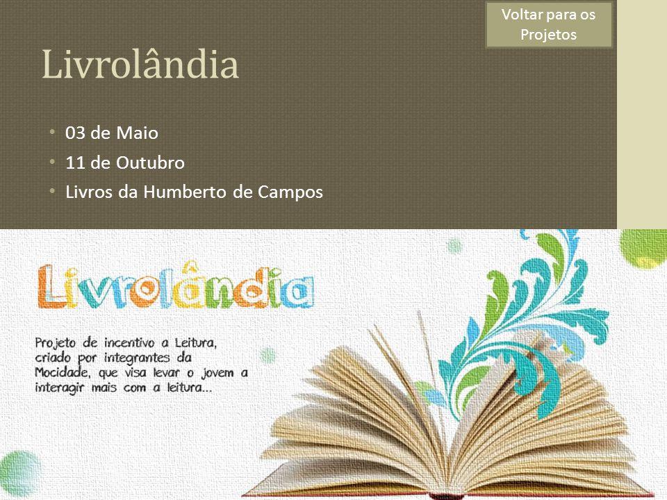 Livrolândia 03 de Maio 11 de Outubro Livros da Humberto de Campos Voltar para os Projetos