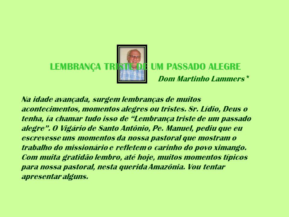 LEMBRANÇA TRISTE DE UM PASSADO ALEGRE Dom Martinho Lammers * Na idade avançada, surgem lembranças de muitos acontecimentos, momentos alegres ou triste
