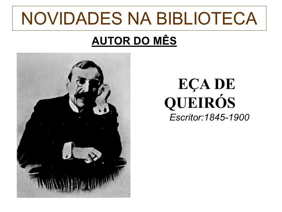 NOVIDADES NA BIBLIOTECA Autor do Mês A VIDA DE E Ç A DE QUEIR Ó S - 1845: Em 25 de Novembro, nasce na Póvoa do Varzim José Maria Eça de Queirós.