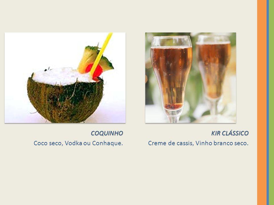 COQUINHO Coco seco, Vodka ou Conhaque. KIR CLÁSSICO Creme de cassis, Vinho branco seco.