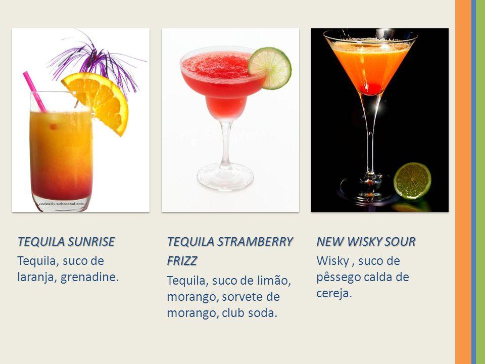 TEQUILA SUNRISE Tequila, suco de laranja, grenadine.