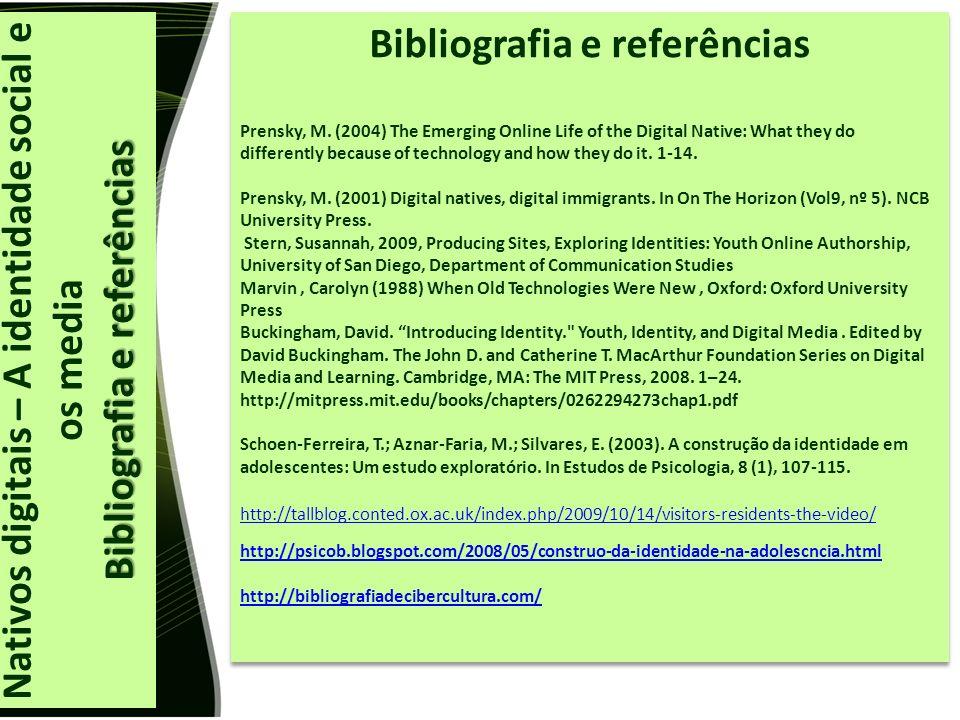 Nativos digitais – A identidade social e os media Bibliografia e referências Prensky, M.