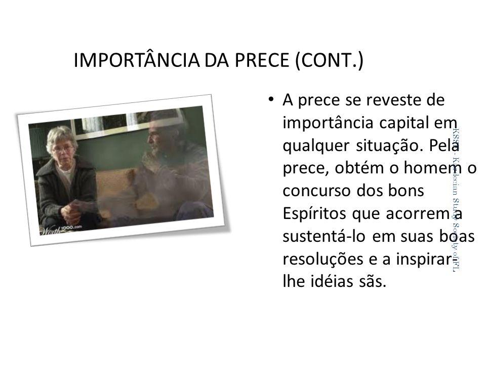 IMPORTÂNCIA DA PRECE (CONT.) A prece se reveste de importância capital em qualquer situação.