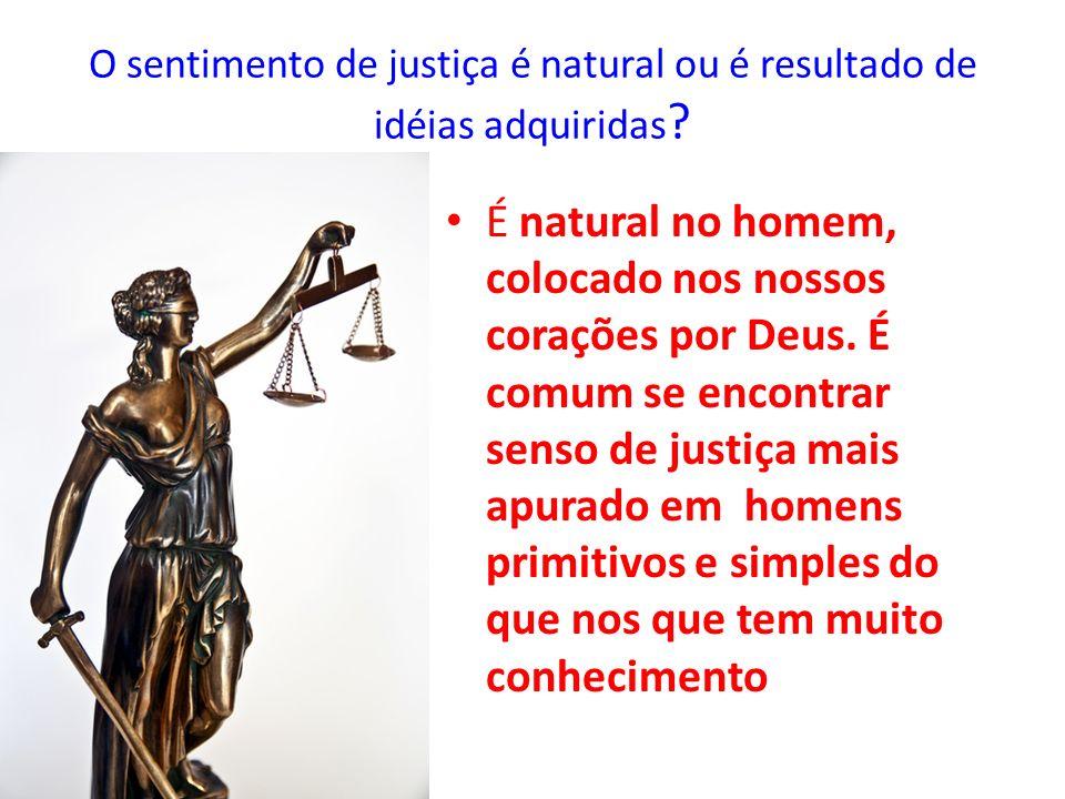 Se é uma lei natural, por que os homens a entendem de maneiras diferentes e que um ache justo o que parece injusto ao outro.