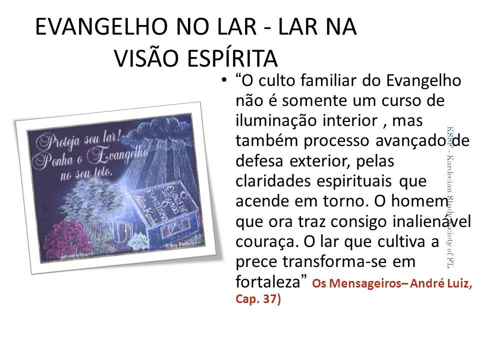 EVANGELHO NO LAR - LAR NA VISÃO ESPÍRITA O culto familiar do Evangelho não é somente um curso de iluminação interior, mas também processo avançado de defesa exterior, pelas claridades espirituais que acende em torno.