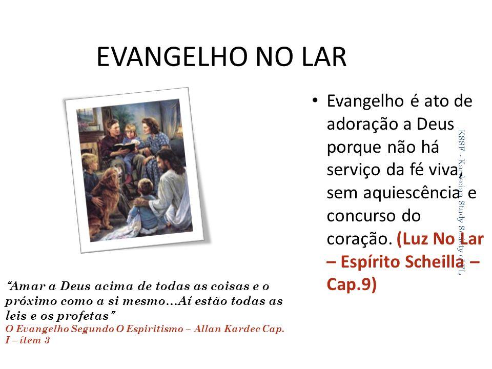 EVANGELHO NO LAR Evangelho é ato de adoração a Deus porque não há serviço da fé viva, sem aquiescência e concurso do coração.