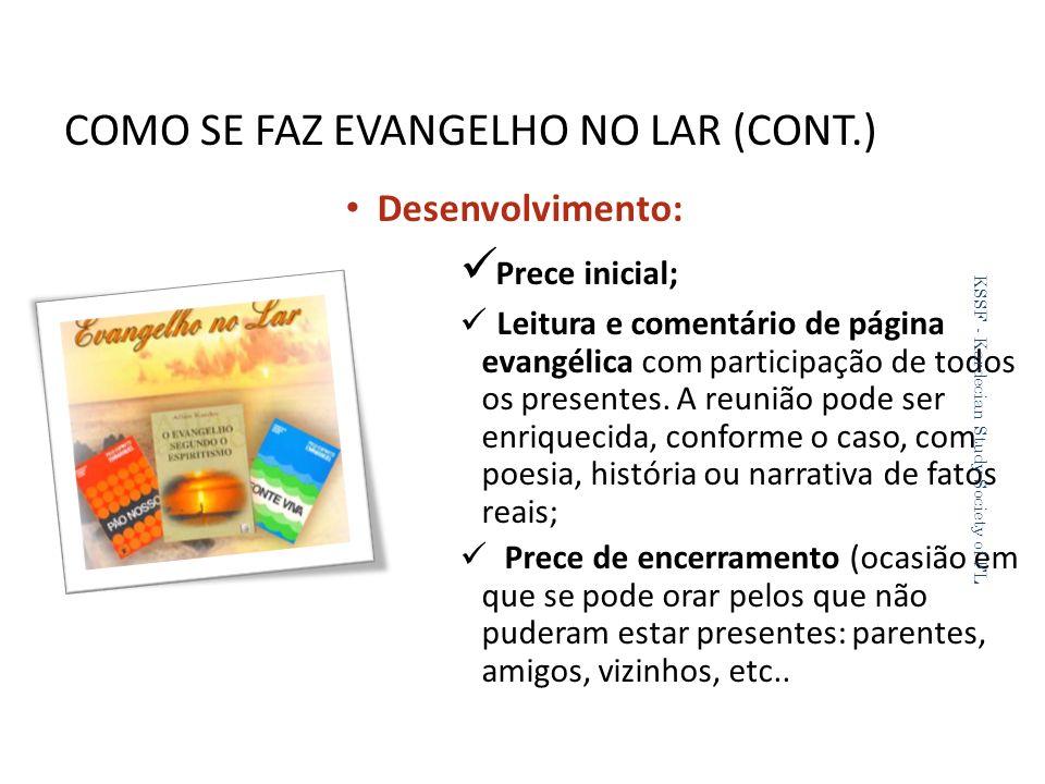 COMO SE FAZ EVANGELHO NO LAR (CONT.) Desenvolvimento: Prece inicial; Leitura e comentário de página evangélica com participação de todos os presentes.