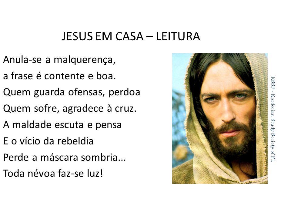 JESUS EM CASA – LEITURA Anula-se a malquerença, a frase é contente e boa.