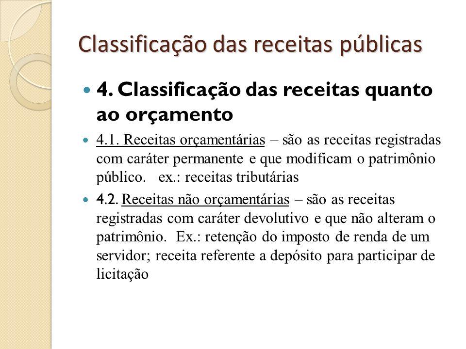 Classificação das receitas públicas 4. Classificação das receitas quanto ao orçamento 4.1. Receitas orçamentárias – são as receitas registradas com ca