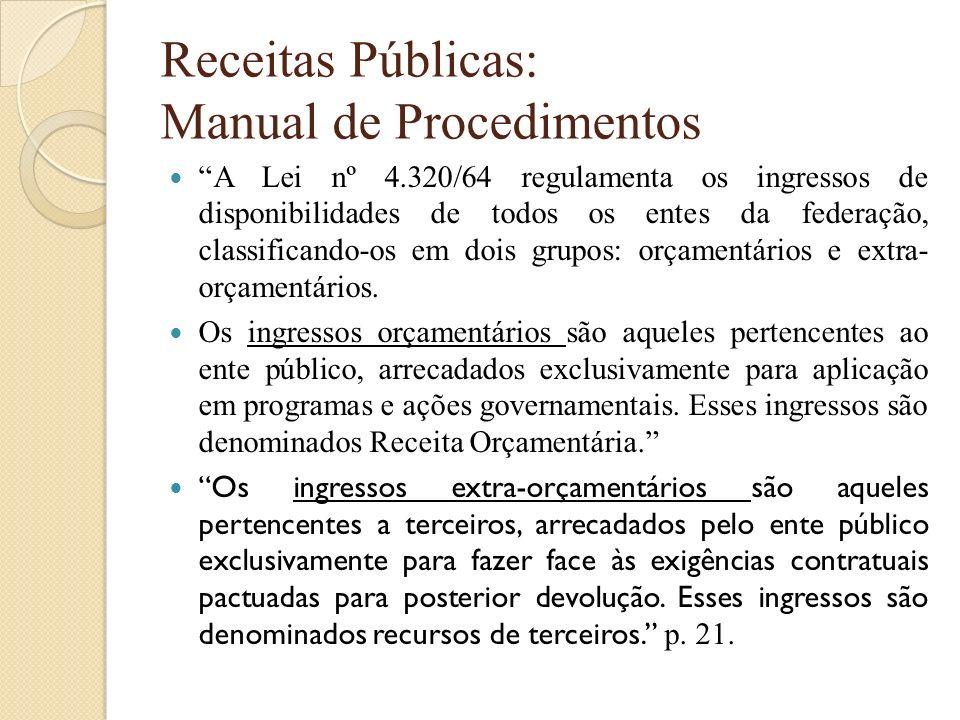 Receitas Públicas: Manual de Procedimentos A Lei nº 4.320/64 regulamenta os ingressos de disponibilidades de todos os entes da federação, classificand