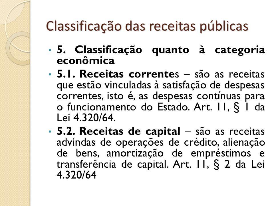 Classificação das receitas públicas 5. Classificação quanto à categoria econômica 5.1. Receitas correntes – são as receitas que estão vinculadas à sat