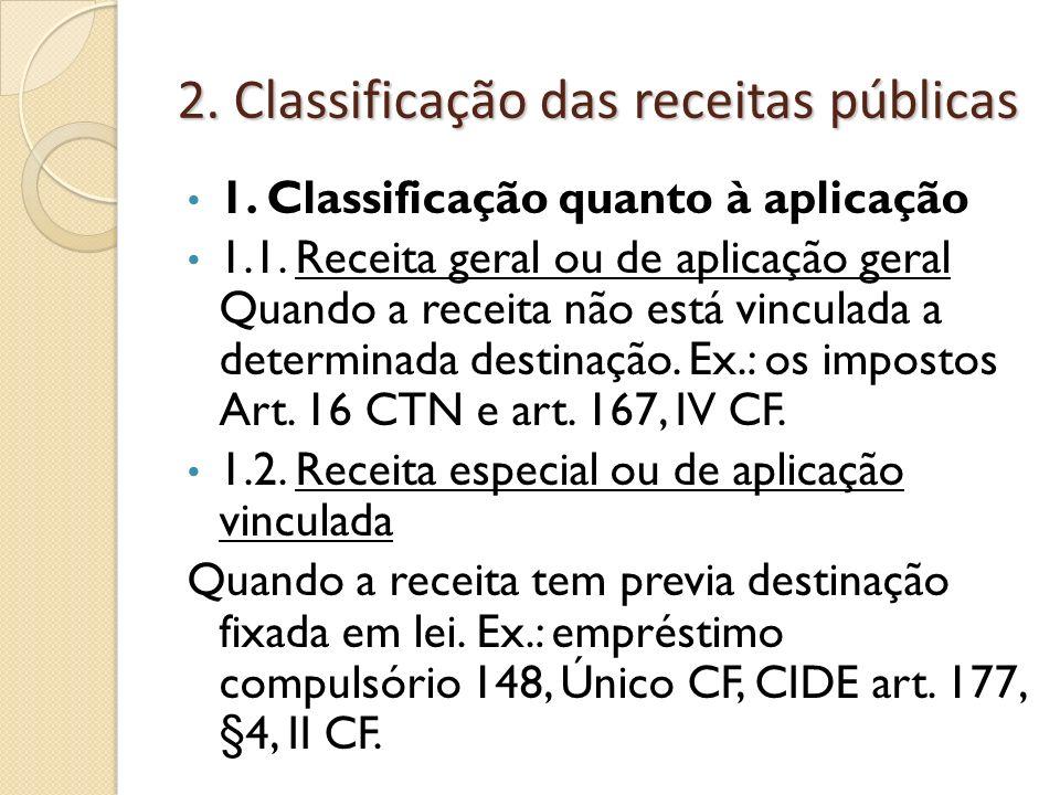 2. Classificação das receitas públicas 1. Classificação quanto à aplicação 1.1. Receita geral ou de aplicação geral Quando a receita não está vinculad