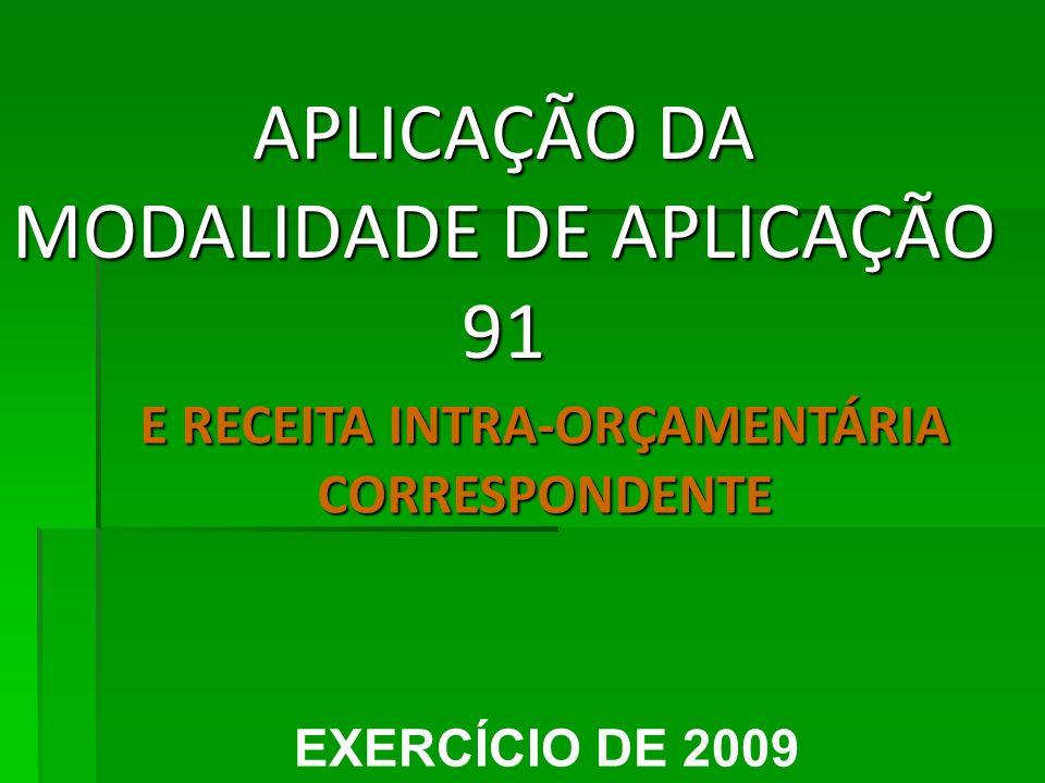 APLICAÇÃO DA MODALIDADE DE APLICAÇÃO 91 EXERCÍCIO DE 2009 E RECEITA INTRA-ORÇAMENTÁRIA CORRESPONDENTE