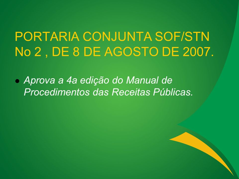 PORTARIA CONJUNTA SOF/STN No 2, DE 8 DE AGOSTO DE 2007. Aprova a 4a edição do Manual de Procedimentos das Receitas Públicas.