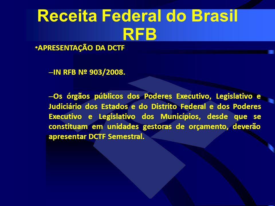 APRESENTAÇÃO DA DCTF – IN RFB Nº 903/2008. – Os órgãos públicos dos Poderes Executivo, Legislativo e Judiciário dos Estados e do Distrito Federal e do