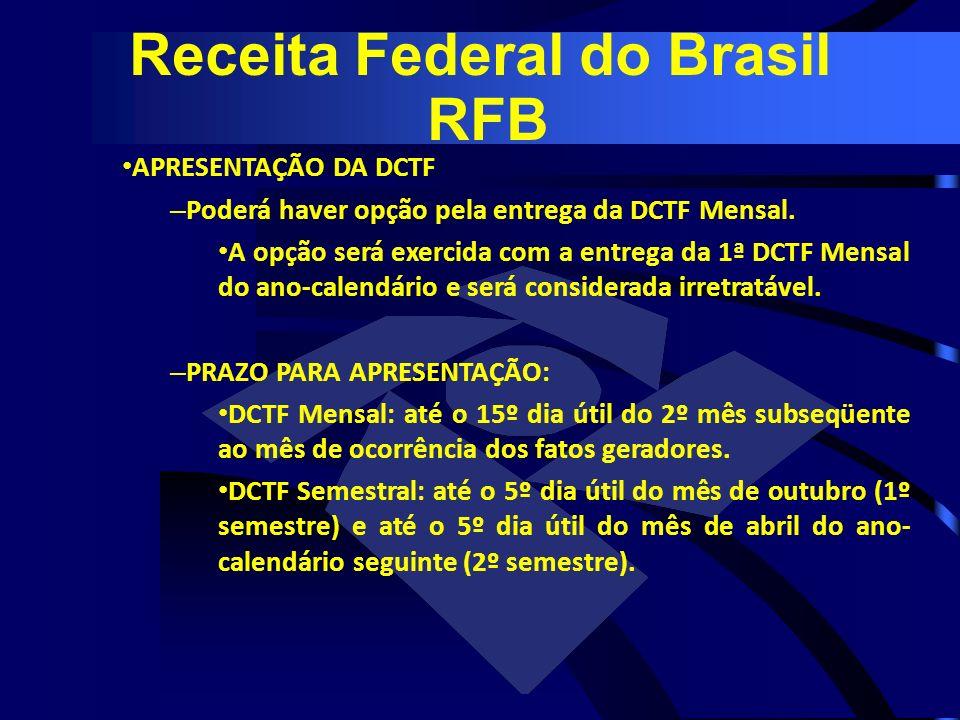 APRESENTAÇÃO DA DCTF – Poderá haver opção pela entrega da DCTF Mensal. A opção será exercida com a entrega da 1ª DCTF Mensal do ano-calendário e será