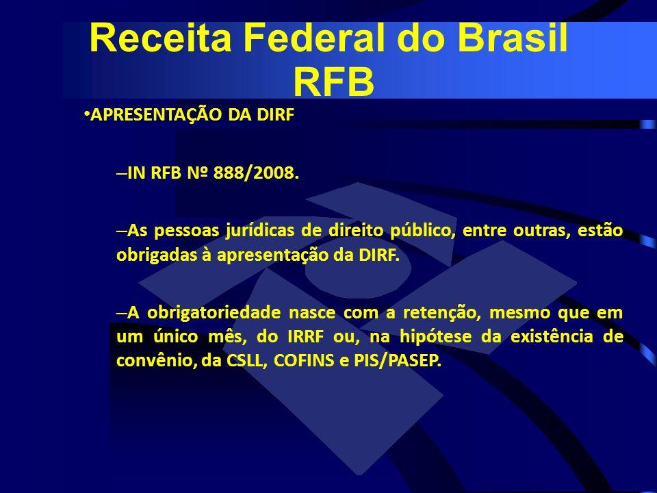 APRESENTAÇÃO DA DIRF – IN RFB Nº 888/2008. – As pessoas jurídicas de direito público, entre outras, estão obrigadas à apresentação da DIRF. – A obriga
