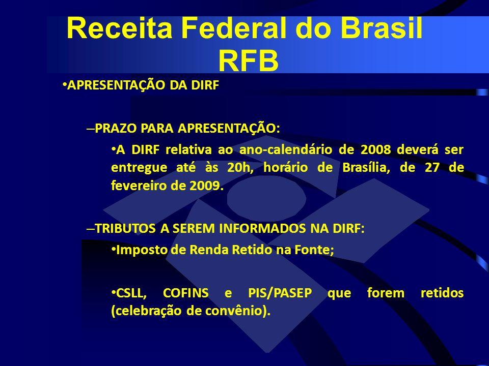 APRESENTAÇÃO DA DIRF – PRAZO PARA APRESENTAÇÃO: A DIRF relativa ao ano-calendário de 2008 deverá ser entregue até às 20h, horário de Brasília, de 27 d